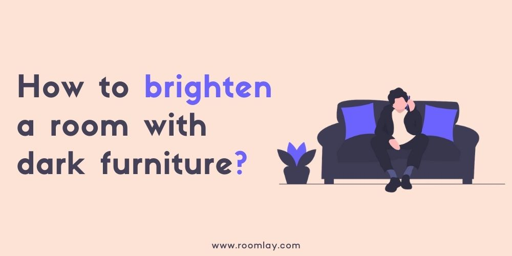 How to brighten a room with dark furniture.